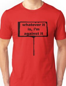WHATEVER IT IS I'M AGAINST IT Unisex T-Shirt