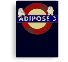 ADIPOSE!!! Canvas Print