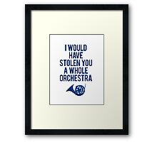 I Would Have Stolen You A Whole Orchestra Framed Print