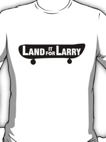Land It For Larry T-Shirt