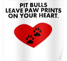 Pit Bulls Leave Paw Prints On Your Heart Poster