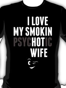I Love My Psychotic Wife - Tshirt T-Shirt