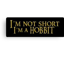 I'm not short, Im a Hobbit Canvas Print