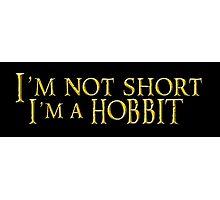 I'm not short, Im a Hobbit Photographic Print