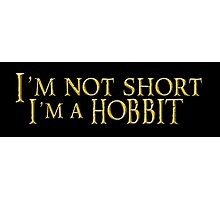 I'm not short, Im a Hobbit Photographic Print