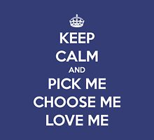 Keep Calm and Pick Me, Choose me, Love me (white version) Womens Fitted T-Shirt