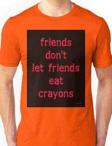 FRIENDS DON'T LET FRIENDS EAT CRAYONS (PINK) Unisex T-Shirt