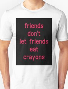 FRIENDS DON'T LET FRIENDS EAT CRAYONS (PINK) T-Shirt