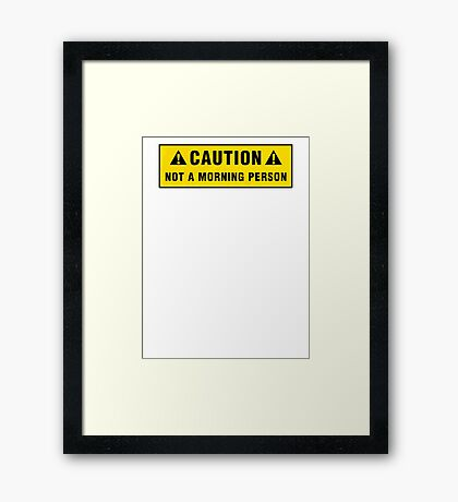 Caution: Not a morning person Framed Print