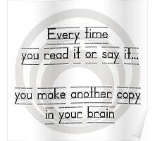 Everytime you say it or read it, your brain makes another copy Poster