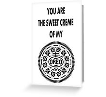 You are the sweet creme of my Oreo Greeting Card