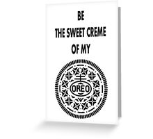 Be the sweet creme of my Oreo Greeting Card