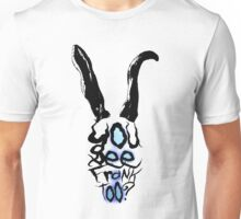 You see Frank too? Unisex T-Shirt