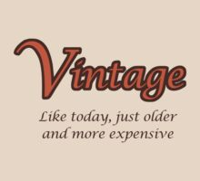 Vintage - Like today, just older and more expensive by jezkemp