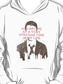 You met me at a very strange time in my life T-Shirt