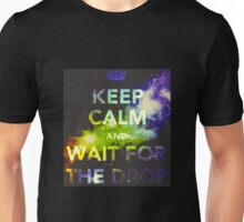 Keep Calm and Wait For The Drop Unisex T-Shirt