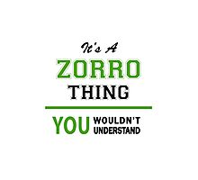 It's a ZORRO thing, you wouldn't understand !! Photographic Print