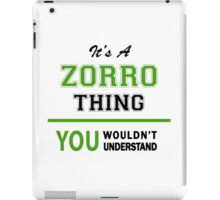 It's a ZORRO thing, you wouldn't understand !! iPad Case/Skin