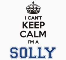 I cant keep calm Im a SOLLY by icant