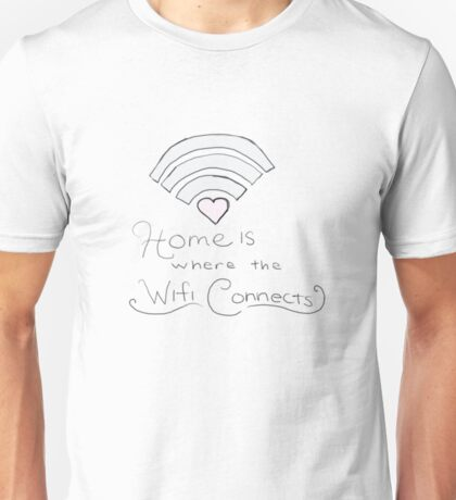Home is where the wifi connects Unisex T-Shirt
