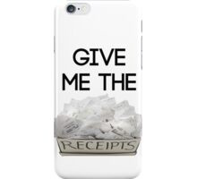 Give Me The Receipts iPhone Case/Skin