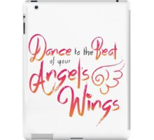 Dance to the Beat of Your Angel's Wings iPad Case/Skin