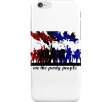 We the party people iPhone Case/Skin