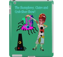 The Humphrey, Claire and Crab-Shoe Show! iPad Case/Skin