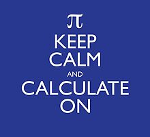 Keep Calm and Calculate On by robyriker