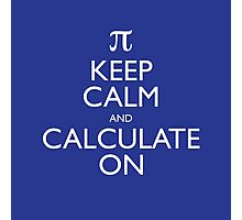 Keep Calm and Calculate On Photographic Print