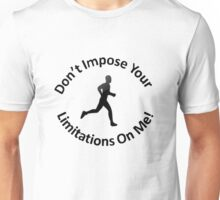 Don't Impose Your Limitatins On Me! Unisex T-Shirt