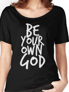 Be your own GOD Women's Relaxed Fit T-Shirt