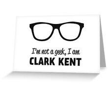 I'm not a Geek, I'm Clark Kent Greeting Card