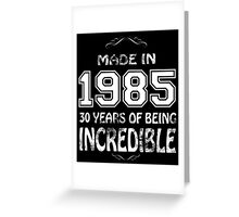 Made in 1985... 30 Years of being Incredible Greeting Card