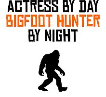 Actress By Day Bigfoot Hunter By Night by kwg2200