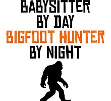 Babysitter By Day Bigfoot Hunter By Night by kwg2200