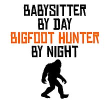 Babysitter By Day Bigfoot Hunter By Night Photographic Print