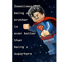 Sometimes being a brother is even better as being superman (1) Photographic Print