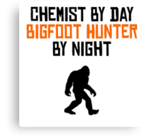 Chemist By Day Bigfoot Hunter By Night Canvas Print