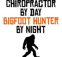 Chiropractor By Day Bigfoot Hunter By Night by kwg2200