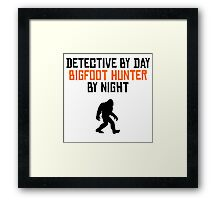 Detective By Day Bigfoot Hunter By Night Framed Print