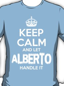 Keep Calm and Let Alberto Handle It T-Shirt