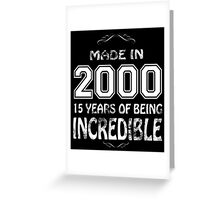 Made in 2000... 15 Years of being Incredible Greeting Card
