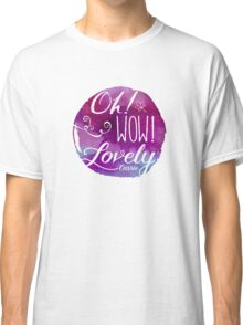 Oh! Wow! Lovely Classic T-Shirt