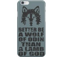 BETTER BE A WOLF OF ODIN THAN A LAMB OF GOD iPhone Case/Skin