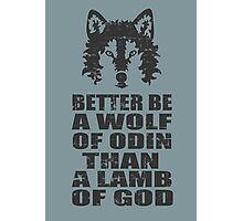 BETTER BE A WOLF OF ODIN THAN A LAMB OF GOD Photographic Print