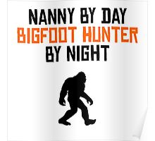 Nanny By Day Bigfoot Hunter By Night Poster