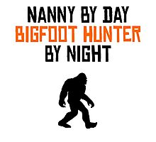 Nanny By Day Bigfoot Hunter By Night Photographic Print