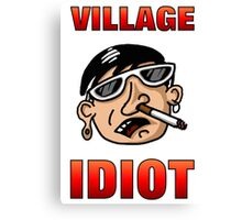 Village Idiot apparel and other items Canvas Print