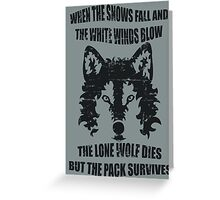 When the snows fall and the white winds blow, the lone wolf dies but the pack survives. Greeting Card